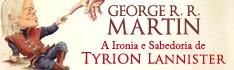 A Ironia e Sabedoria de Tyrion Lannister - Crítica no Morrighan