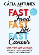 Fast Food, Fast Life, Fast Cancer - Uma Vida Sem Cancro