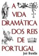 A Vida Dramtica dos Reis de Portugal